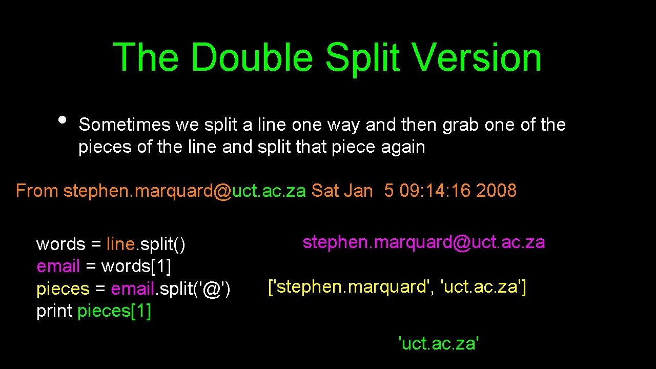 The Double Split Version • Sometimes we split a line one way and then