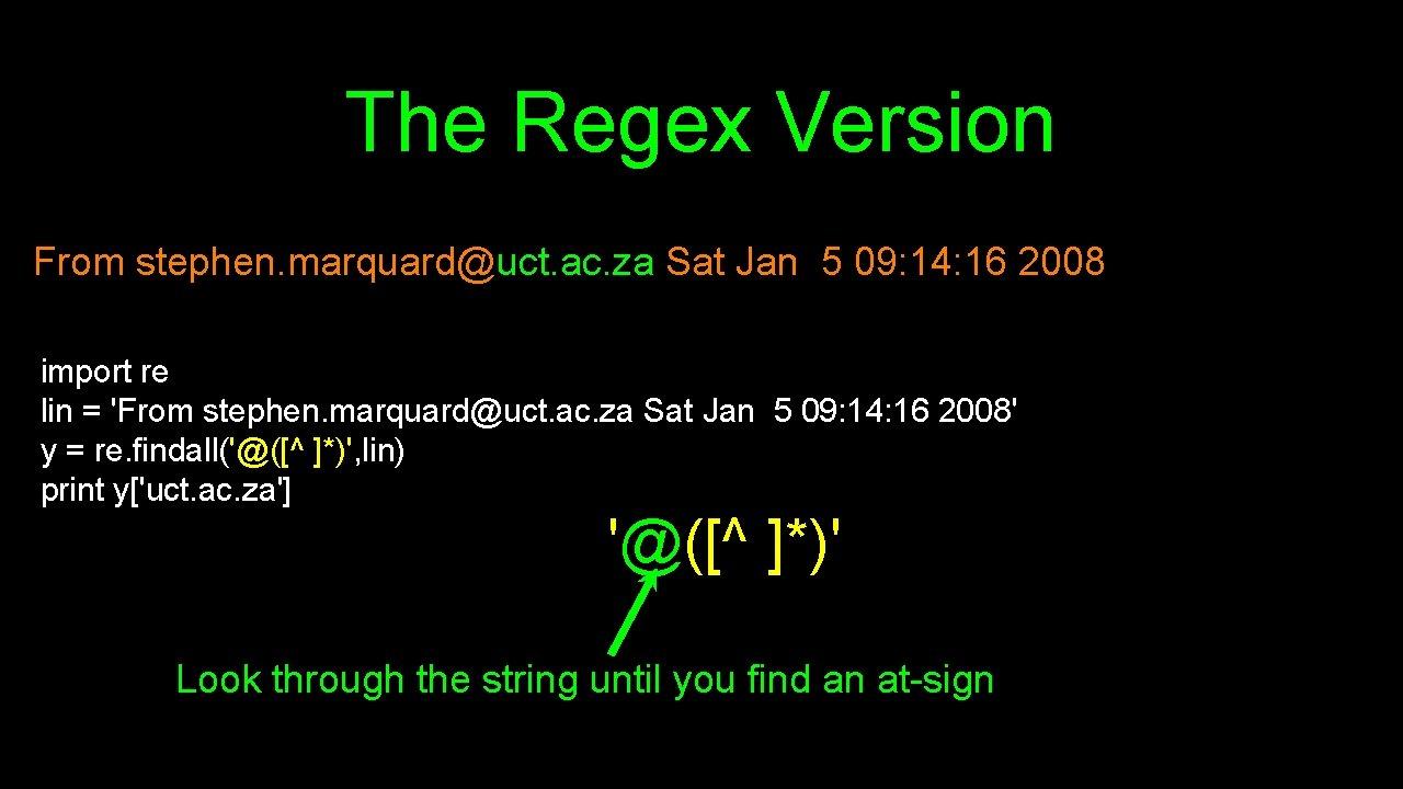 The Regex Version From stephen. marquard@uct. ac. za Sat Jan 5 09: 14: 16