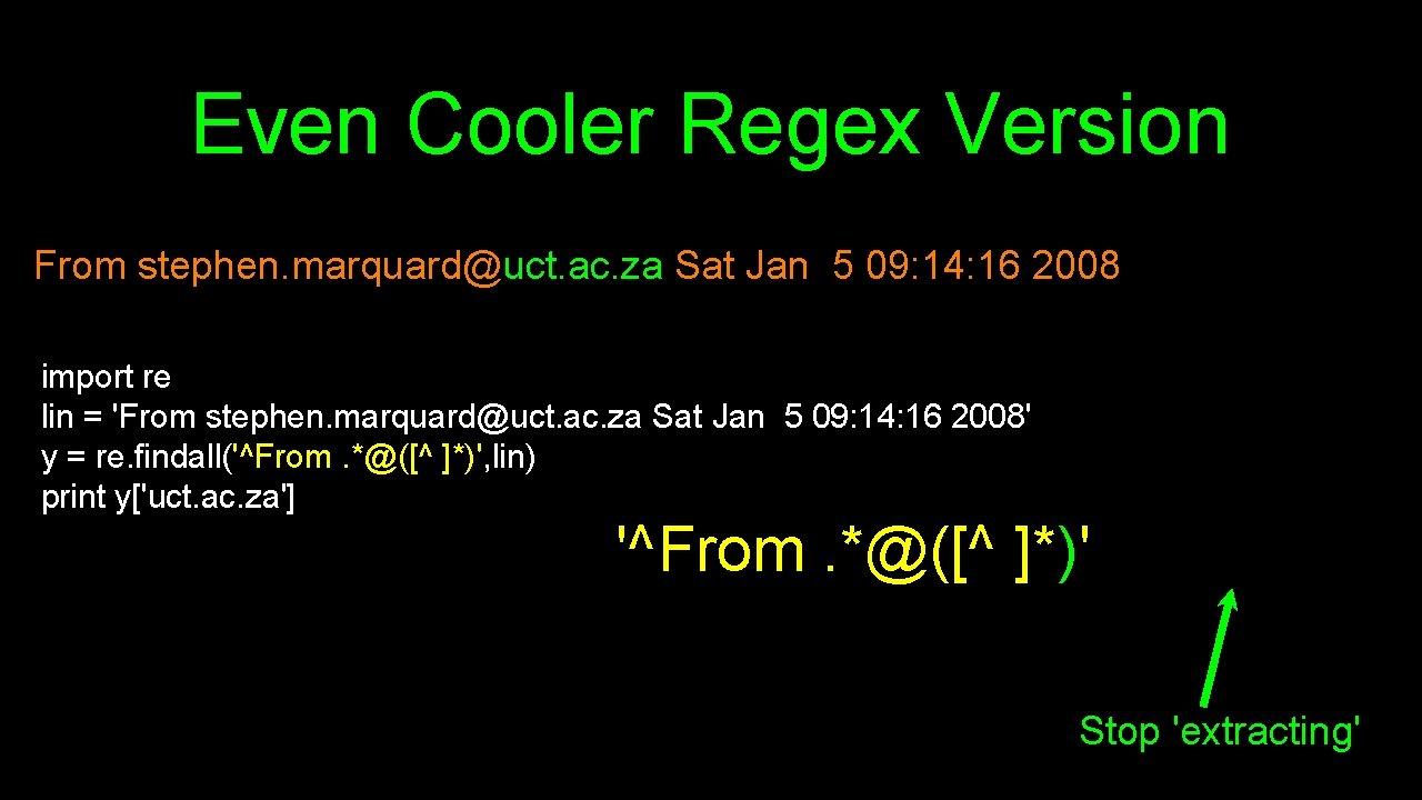 Even Cooler Regex Version From stephen. marquard@uct. ac. za Sat Jan 5 09: 14: