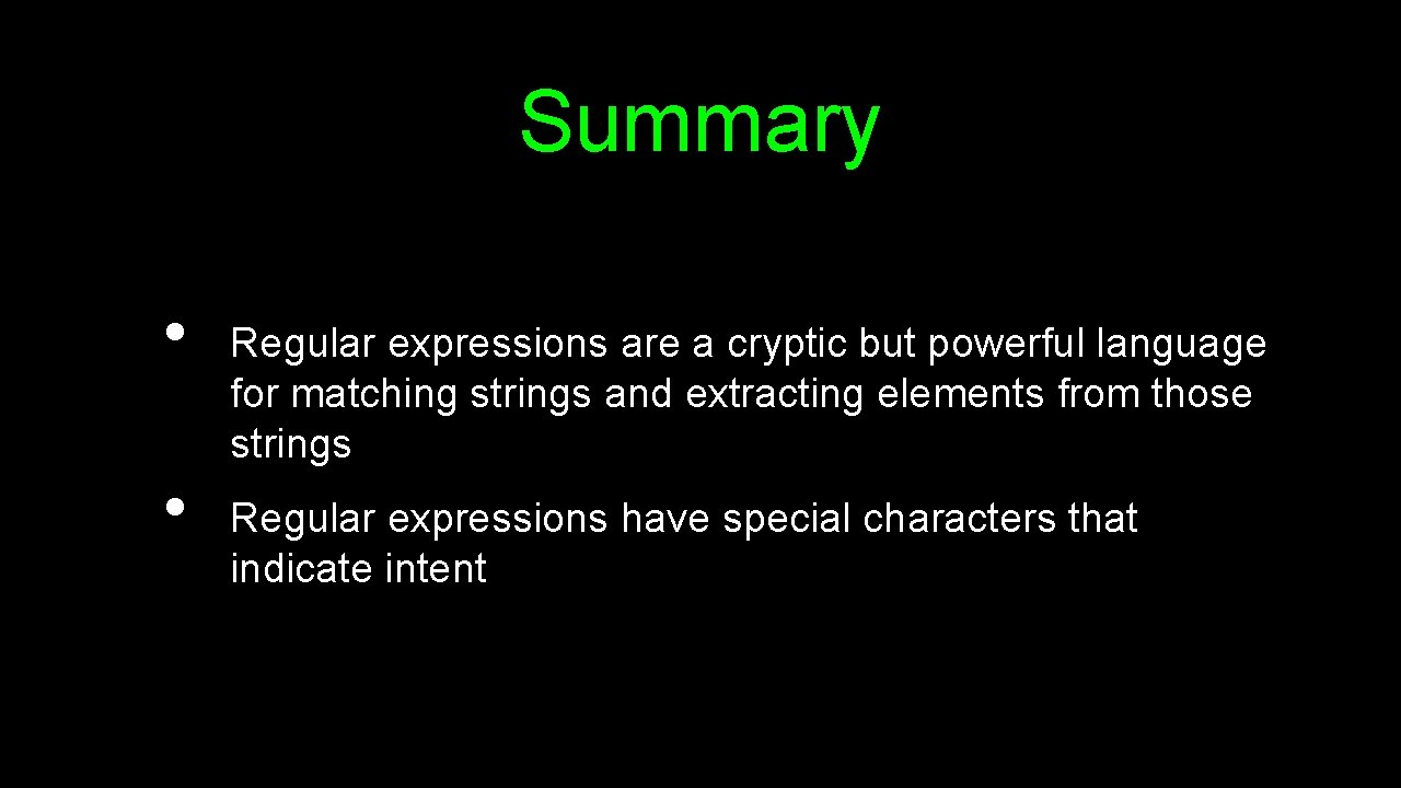 Summary • • Regular expressions are a cryptic but powerful language for matching strings