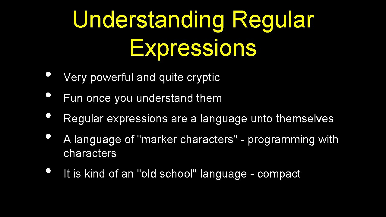 Understanding Regular Expressions • • • Very powerful and quite cryptic Fun once you