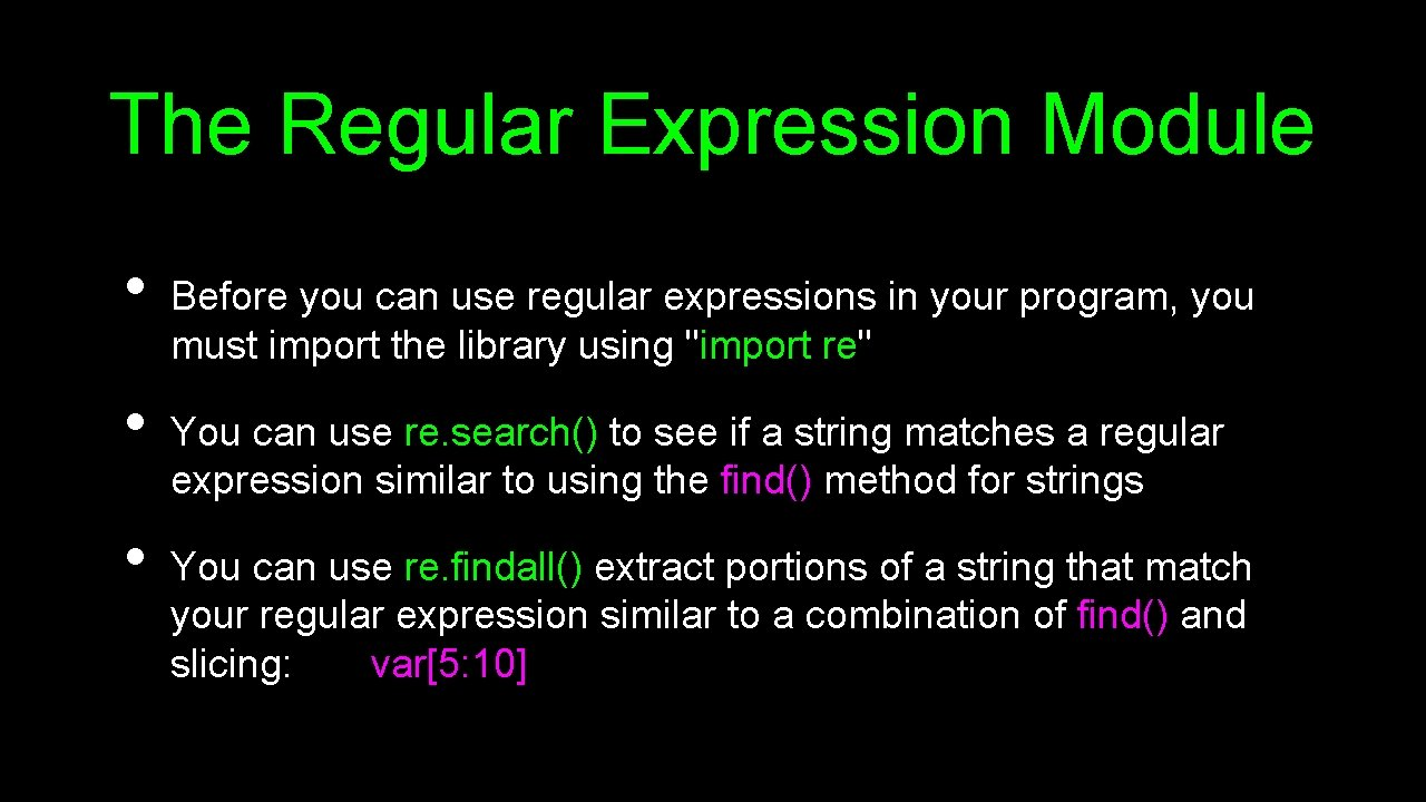 The Regular Expression Module • • • Before you can use regular expressions in