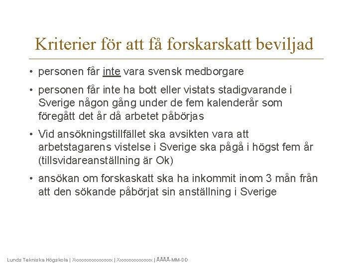 Kriterier för att få forskatt beviljad • personen får inte vara svensk medborgare •