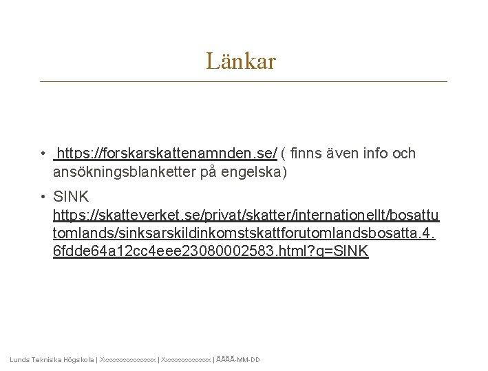 Länkar • https: //forskattenamnden. se/ ( finns även info och ansökningsblanketter på engelska) •