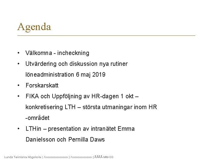 Agenda • Välkomna - incheckning • Utvärdering och diskussion nya rutiner löneadministration 6 maj