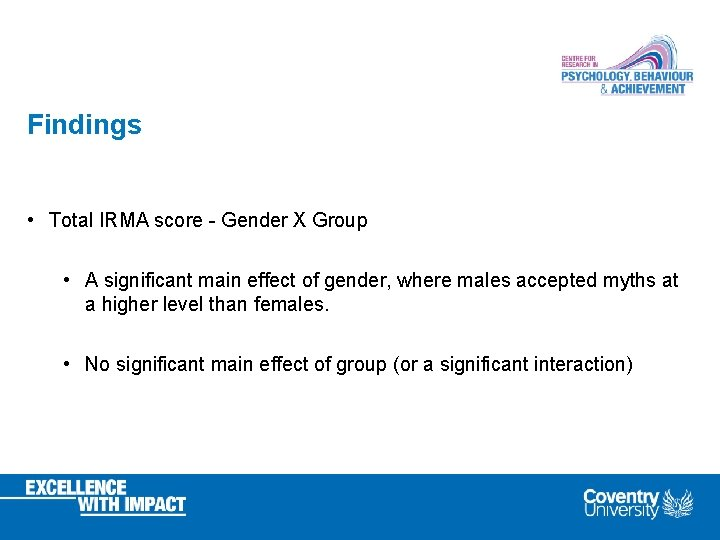 Findings • Total IRMA score - Gender X Group • A significant main effect