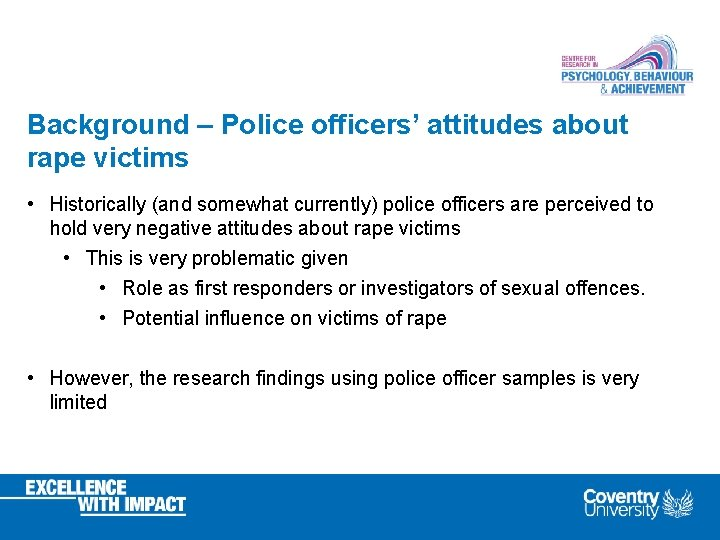 Background – Police officers' attitudes about rape victims • Historically (and somewhat currently) police