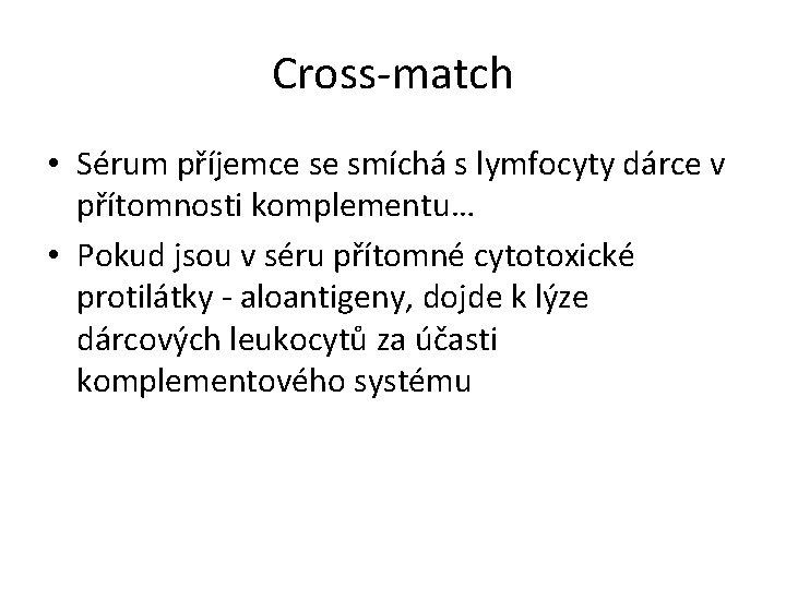Cross-match • Sérum příjemce se smíchá s lymfocyty dárce v přítomnosti komplementu… • Pokud