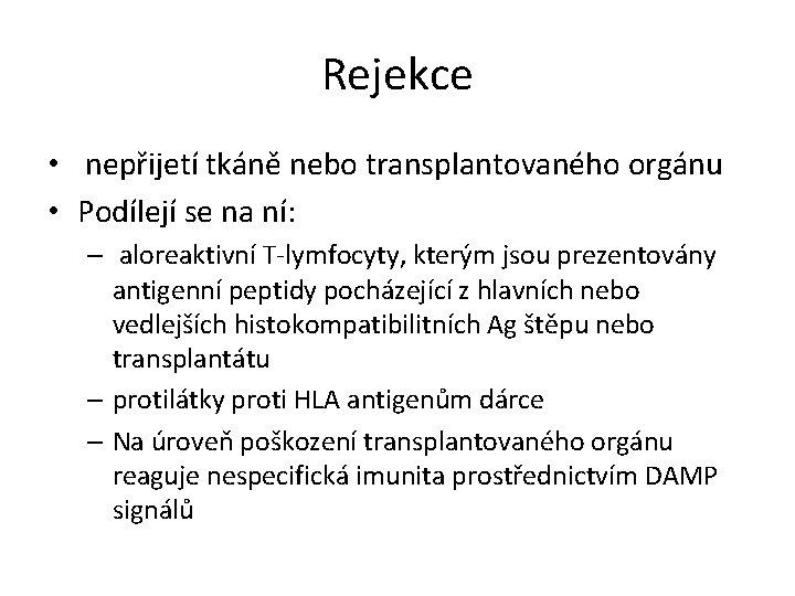 Rejekce • nepřijetí tkáně nebo transplantovaného orgánu • Podílejí se na ní: – aloreaktivní