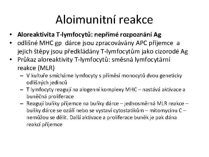 Aloimunitní reakce • Aloreaktivita T-lymfocytů: nepřímé rozpoznání Ag • odlišné MHC gp dárce jsou