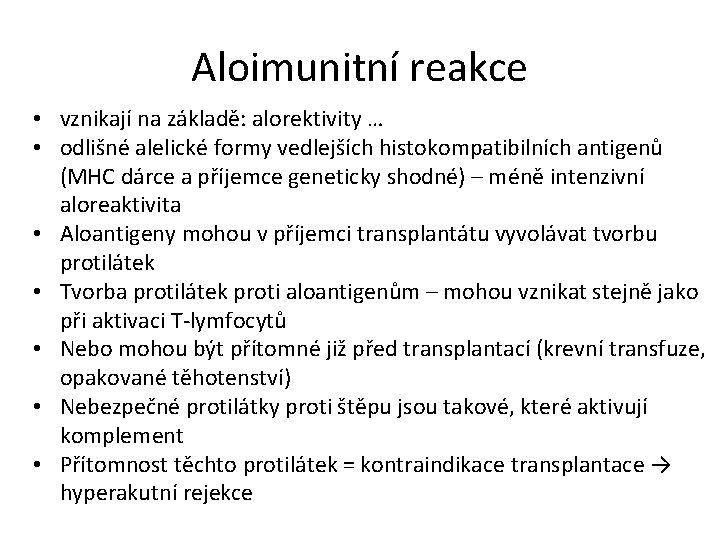 Aloimunitní reakce • vznikají na základě: alorektivity … • odlišné alelické formy vedlejších histokompatibilních
