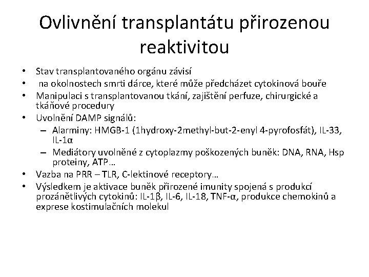 Ovlivnění transplantátu přirozenou reaktivitou • Stav transplantovaného orgánu závisí • na okolnostech smrti dárce,
