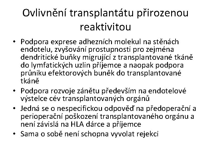 Ovlivnění transplantátu přirozenou reaktivitou • Podpora exprese adhezních molekul na stěnách endotelu, zvyšování prostupnosti