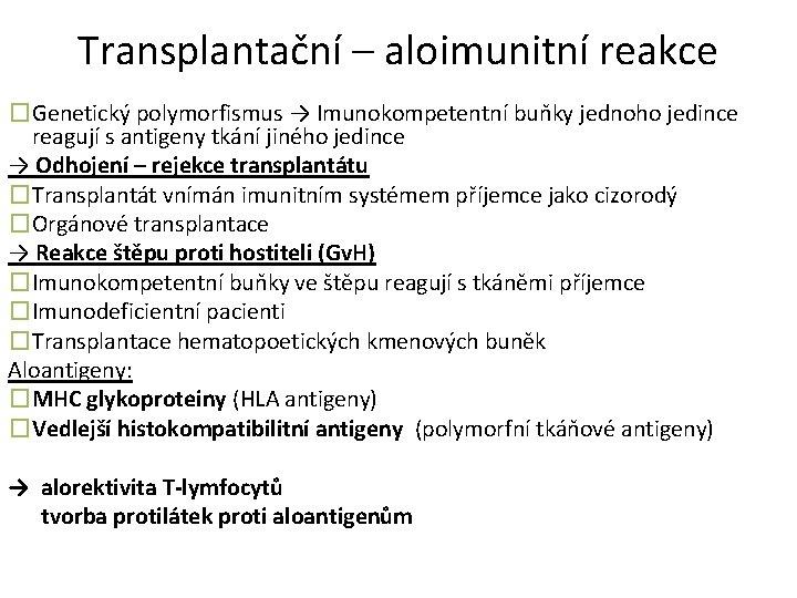 Transplantační – aloimunitní reakce �Genetický polymorfismus → Imunokompetentní buňky jednoho jedince reagují s antigeny