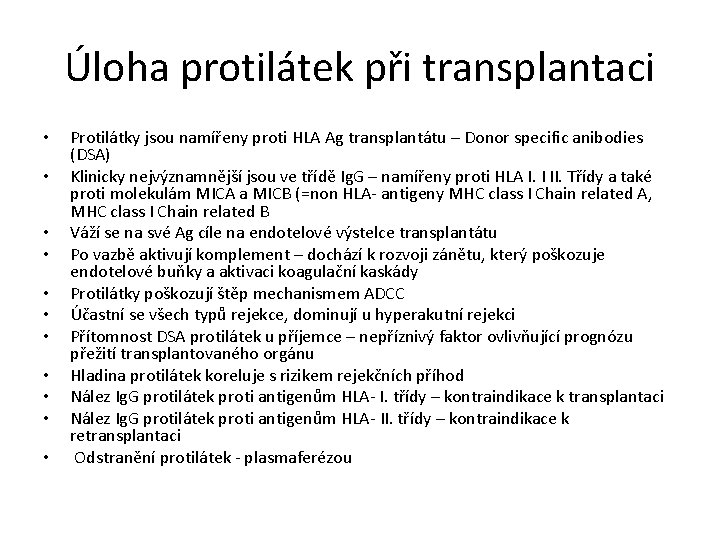 Úloha protilátek při transplantaci • • • Protilátky jsou namířeny proti HLA Ag transplantátu