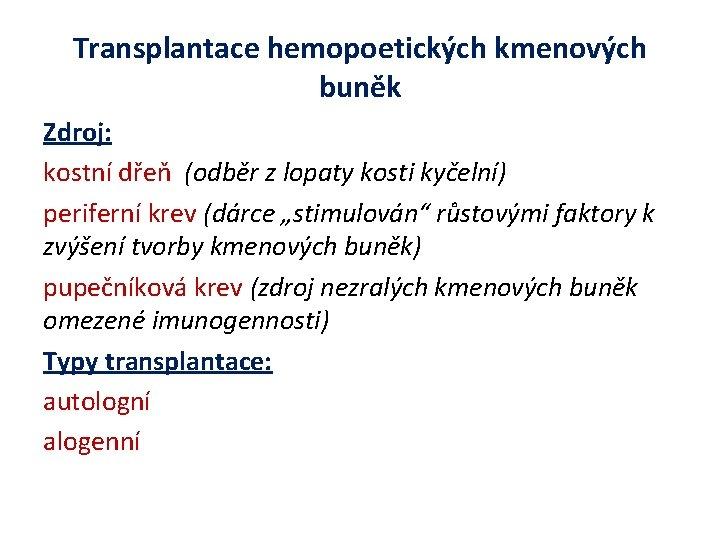 Transplantace hemopoetických kmenových buněk Zdroj: kostní dřeň (odběr z lopaty kosti kyčelní) periferní krev
