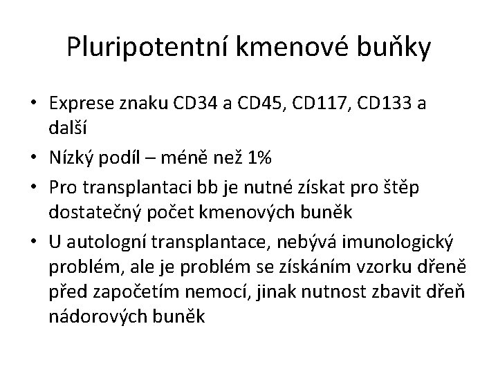 Pluripotentní kmenové buňky • Exprese znaku CD 34 a CD 45, CD 117, CD