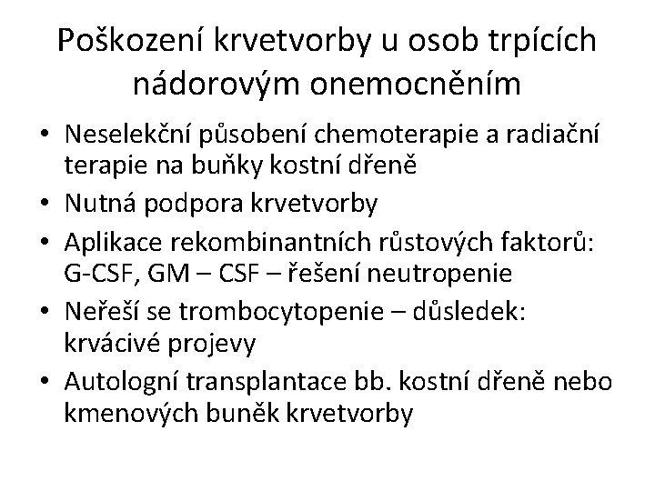 Poškození krvetvorby u osob trpících nádorovým onemocněním • Neselekční působení chemoterapie a radiační terapie