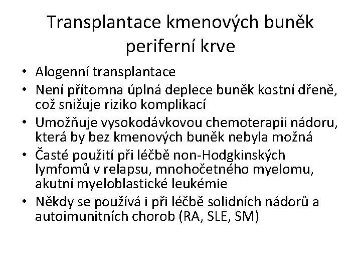 Transplantace kmenových buněk periferní krve • Alogenní transplantace • Není přítomna úplná deplece buněk