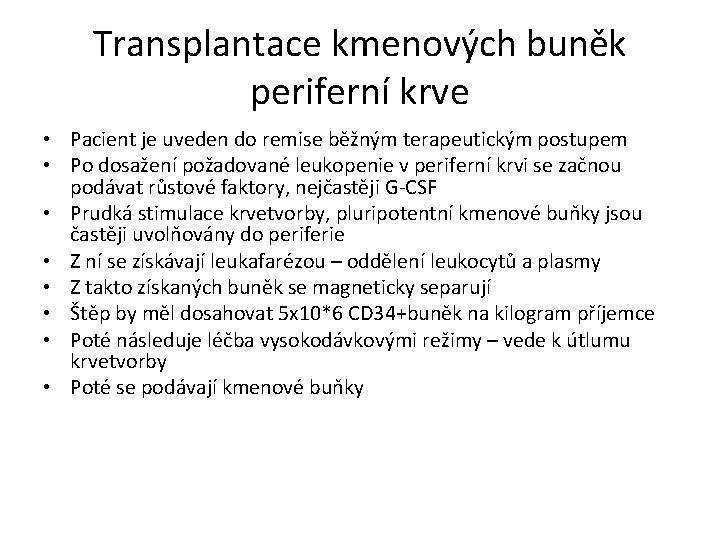 Transplantace kmenových buněk periferní krve • Pacient je uveden do remise běžným terapeutickým postupem