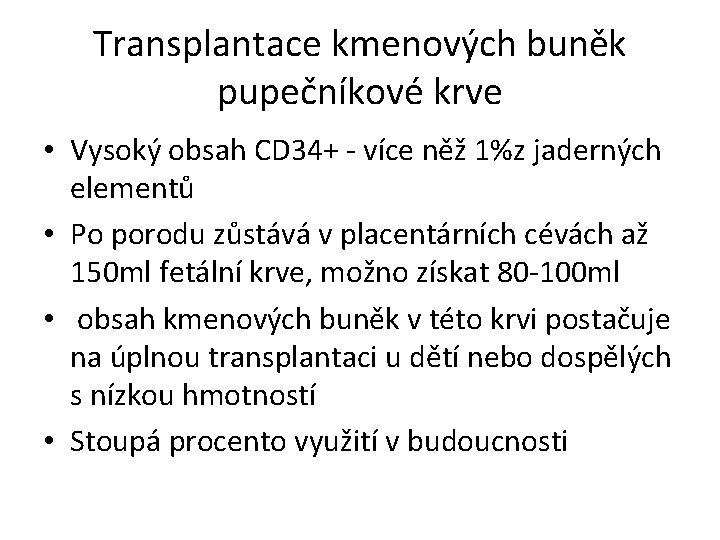 Transplantace kmenových buněk pupečníkové krve • Vysoký obsah CD 34+ - více něž 1%z