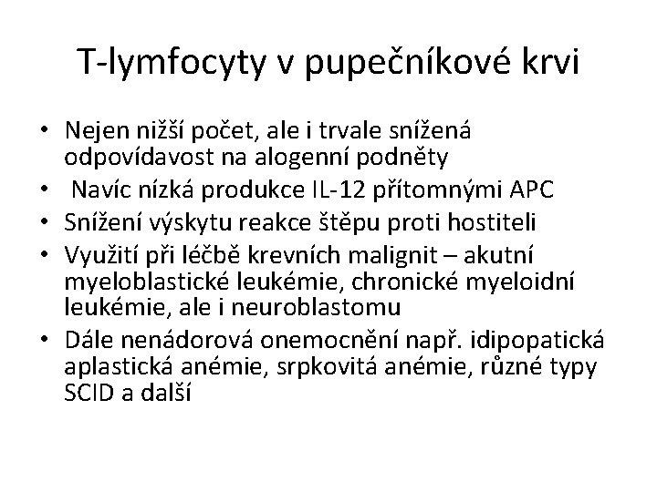 T-lymfocyty v pupečníkové krvi • Nejen nižší počet, ale i trvale snížená odpovídavost na