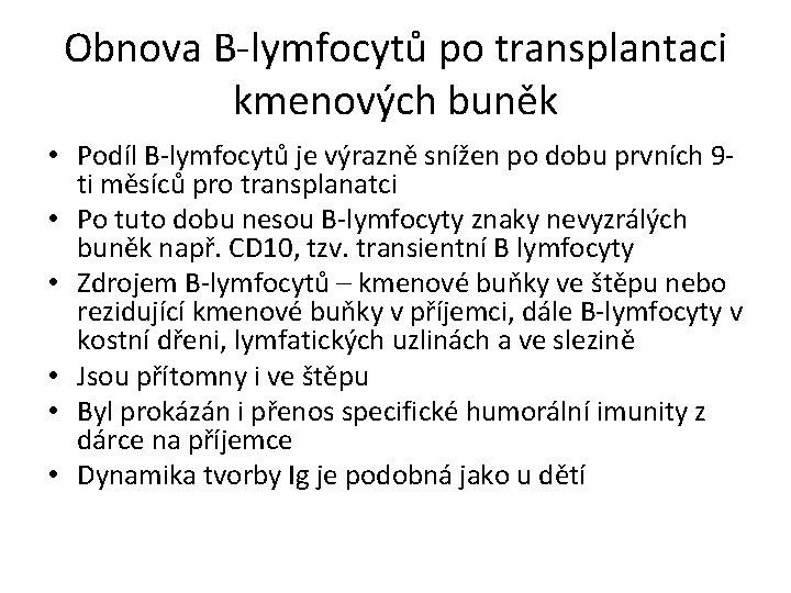 Obnova B-lymfocytů po transplantaci kmenových buněk • Podíl B-lymfocytů je výrazně snížen po dobu