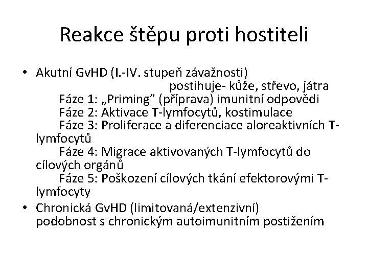 Reakce štěpu proti hostiteli • Akutní Gv. HD (I. -IV. stupeň závažnosti) postihuje- kůže,