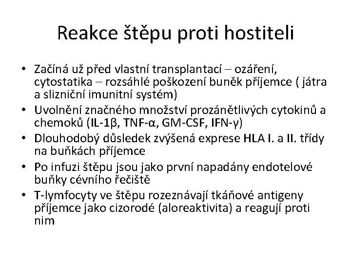 Reakce štěpu proti hostiteli • Začíná už před vlastní transplantací – ozáření, cytostatika –