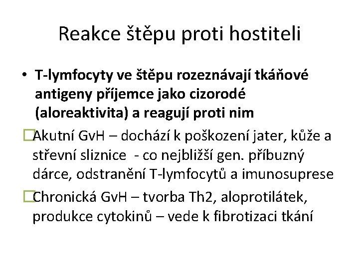 Reakce štěpu proti hostiteli • T-lymfocyty ve štěpu rozeznávají tkáňové antigeny příjemce jako cizorodé