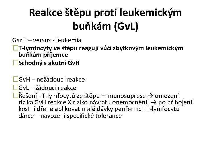 Reakce štěpu proti leukemickým buňkám (Gv. L) Garft – versus - leukemia �T-lymfocyty ve
