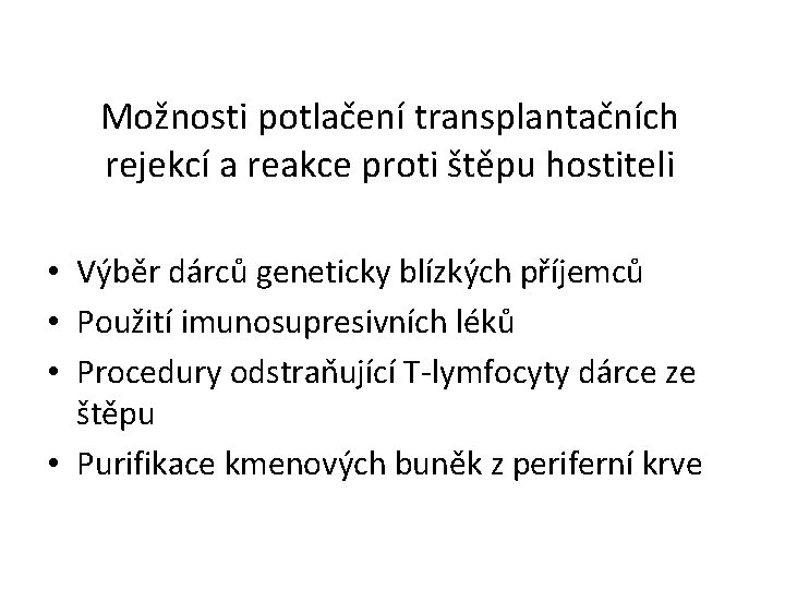 Možnosti potlačení transplantačních rejekcí a reakce proti štěpu hostiteli • Výběr dárců geneticky blízkých