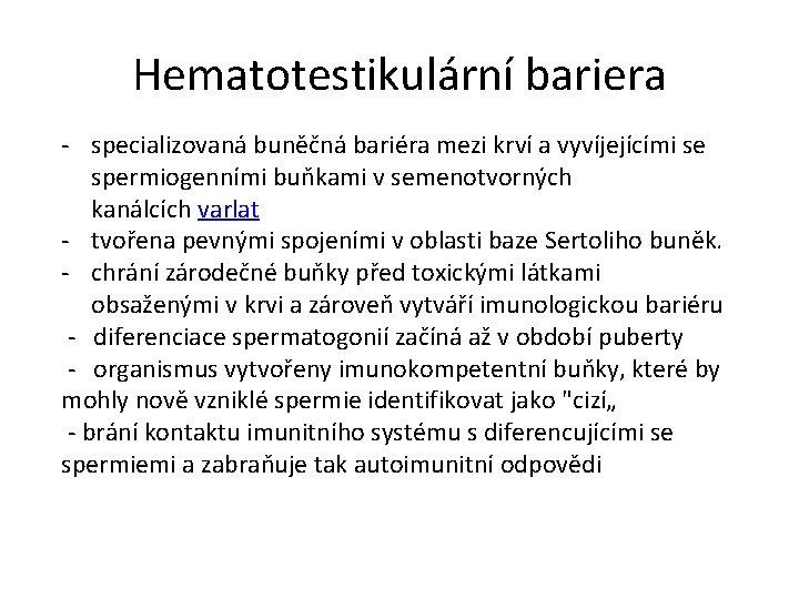 Hematotestikulární bariera - specializovaná buněčná bariéra mezi krví a vyvíjejícími se spermiogenními buňkami v