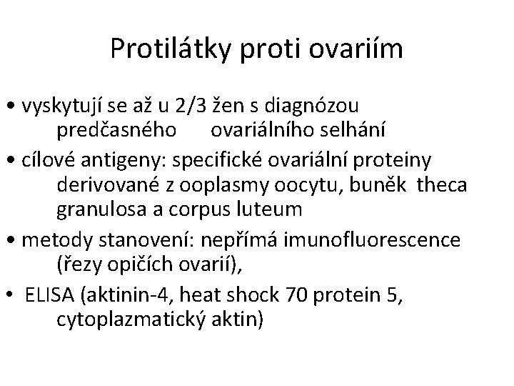 Protilátky proti ovariím • vyskytují se až u 2/3 žen s diagnózou predčasného ovariálního
