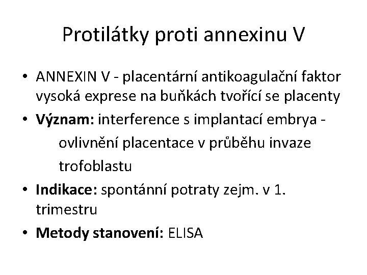 Protilátky proti annexinu V • ANNEXIN V - placentární antikoagulační faktor vysoká exprese na