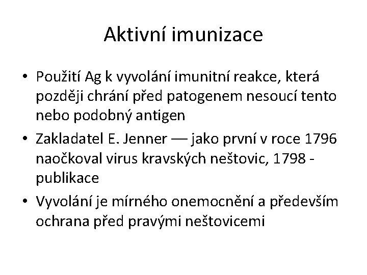 Aktivní imunizace • Použití Ag k vyvolání imunitní reakce, která později chrání před patogenem