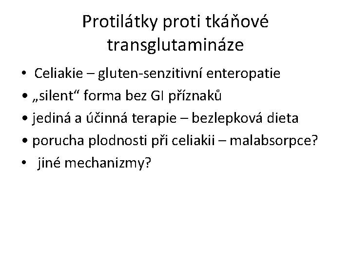 """Protilátky proti tkáňové transglutamináze • Celiakie – gluten-senzitivní enteropatie • """"silent"""" forma bez GI"""