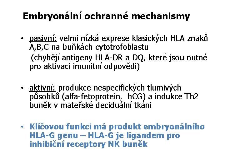 Embryonální ochranné mechanismy • pasivní: velmi nízká exprese klasických HLA znaků A, B, C