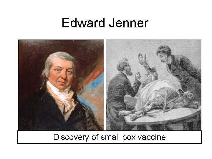 Edward Jenner Discovery of small pox vaccine