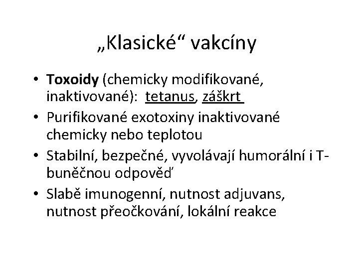 """""""Klasické"""" vakcíny • Toxoidy (chemicky modifikované, inaktivované): tetanus, záškrt • Purifikované exotoxiny inaktivované chemicky"""