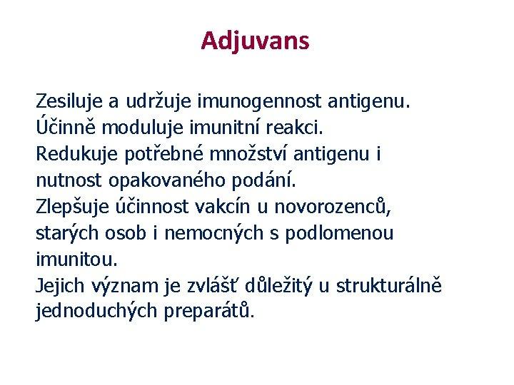 Adjuvans Zesiluje a udržuje imunogennost antigenu. Účinně moduluje imunitní reakci. Redukuje potřebné množství antigenu