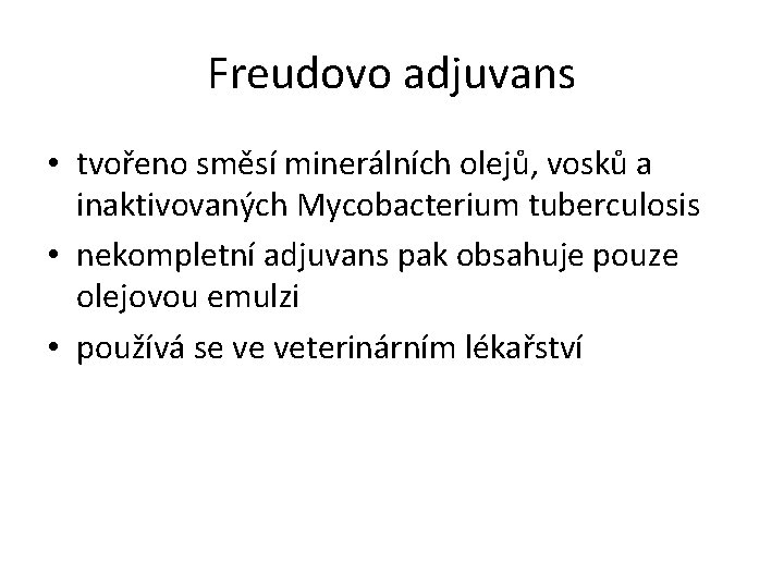 Freudovo adjuvans • tvořeno směsí minerálních olejů, vosků a inaktivovaných Mycobacterium tuberculosis • nekompletní