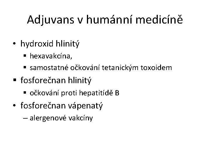 Adjuvans v humánní medicíně • hydroxid hlinitý § hexavakcína, § samostatné očkování tetanickým toxoidem