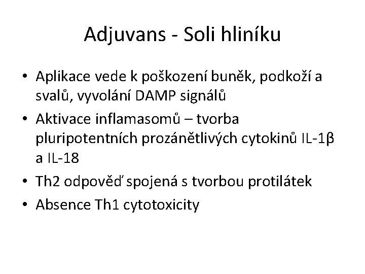 Adjuvans - Soli hliníku • Aplikace vede k poškození buněk, podkoží a svalů, vyvolání