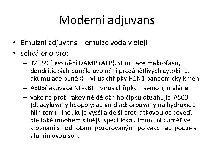 Moderní adjuvans • Emulzní adjuvans – emulze voda v oleji • schváleno pro: –