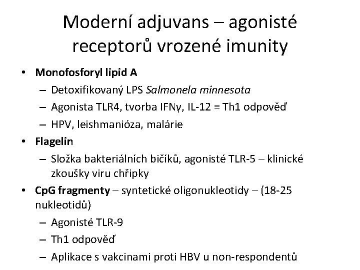 Moderní adjuvans – agonisté receptorů vrozené imunity • Monofosforyl lipid A – Detoxifikovaný LPS