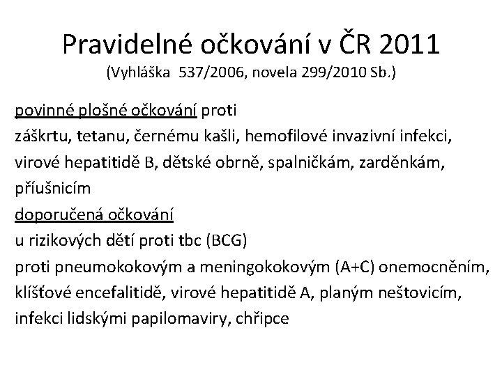 Pravidelné očkování v ČR 2011 (Vyhláška 537/2006, novela 299/2010 Sb. ) povinné plošné očkování