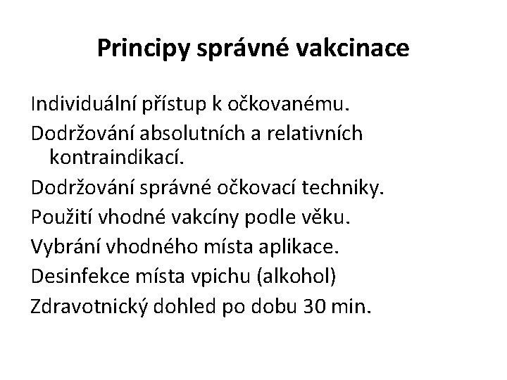 Principy správné vakcinace Individuální přístup k očkovanému. Dodržování absolutních a relativních kontraindikací. Dodržování správné