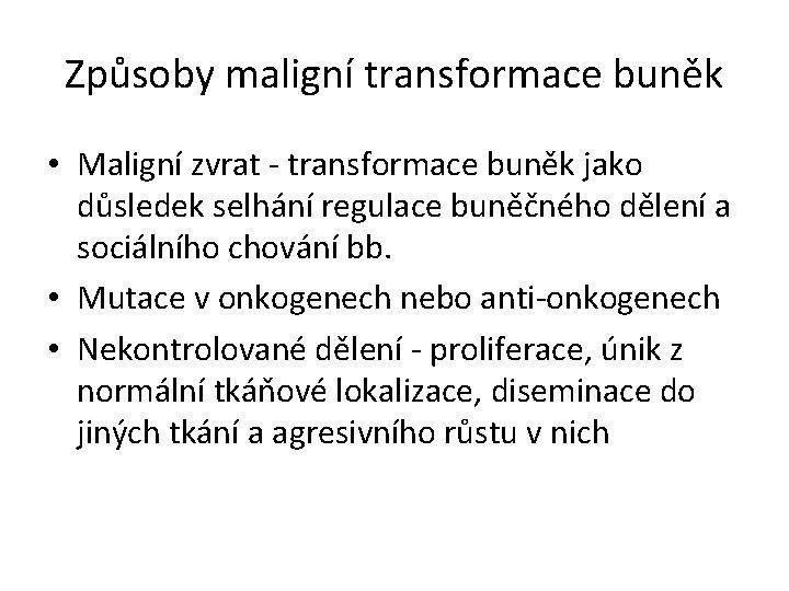 Způsoby maligní transformace buněk • Maligní zvrat - transformace buněk jako důsledek selhání regulace