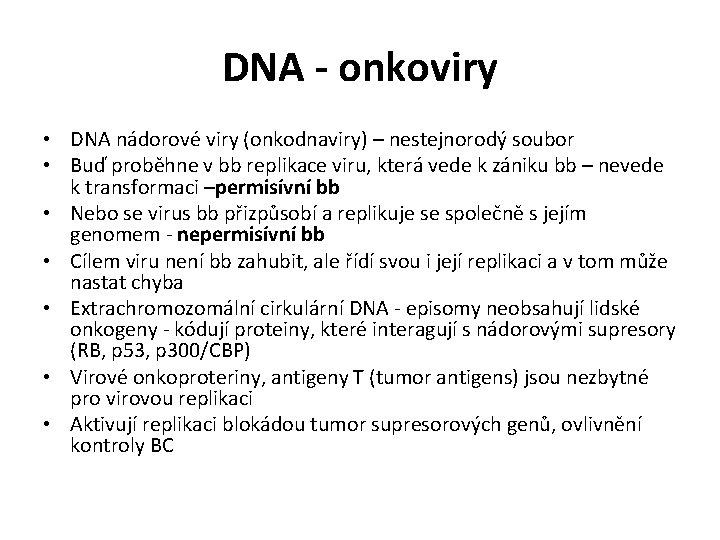 DNA - onkoviry • DNA nádorové viry (onkodnaviry) – nestejnorodý soubor • Buď proběhne